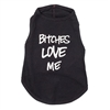 Bitches LOVE Me Dog Tee   pet clothes, dog clothes, puppy clothes, pet store, dog store, puppy boutique store, dog boutique, pet boutique, puppy boutique, Bloomingtails, dog, small dog clothes, large dog clothes, large dog costumes, small dog costumes, pet stuff, Halloween dog, puppy Halloween, pet Halloween, clothes, dog puppy Halloween, dog sale, pet sale, puppy sale, pet dog tank, pet tank, pet shirt, dog shirt, puppy shirt,puppy tank, I see spot, dog collars, dog leads, pet collar, pet lead,puppy collar, puppy lead, dog toys, pet toys, puppy toy, dog beds, pet beds, puppy bed,  beds,dog mat, pet mat, puppy mat, fab dog pet sweater, dog sweater, dog winter, pet winter,dog raincoat, pet raincoat, dog harness, puppy harness, pet harness, dog collar, dog lead, pet l